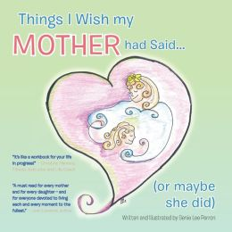 Things I Wish My Mother Had Said... (or Maybe She Did)