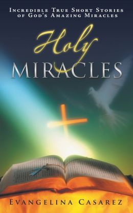 Holy Miracles: Incredible True Short Stories of God's Amazing Miracles