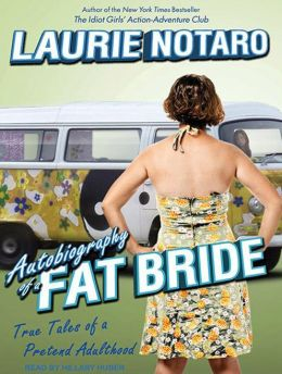 Autobiography of a Fat Bride: True Tales of a Pretend Adulthood
