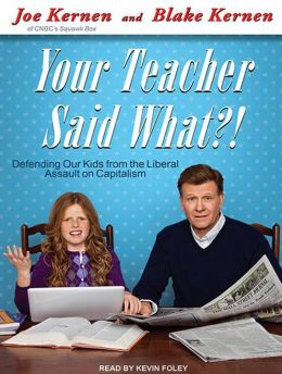 Your Teacher Said What?!: Defending Our Kids from the Liberal Assault on Capitalism