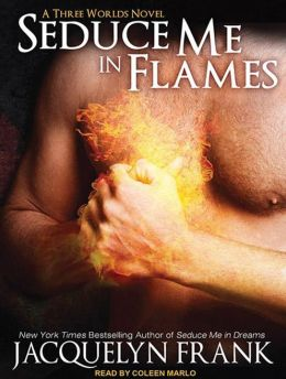 Seduce Me in Flames (Three Worlds Series #2)