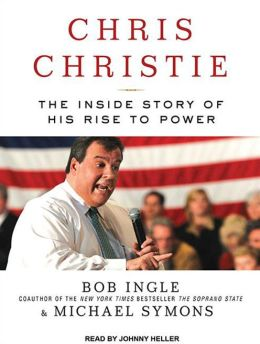 Chris Christie: The Inside Story of His Rise to Power
