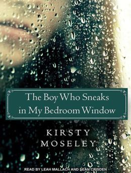 The Boy Who Sneaks In My Bedroom Window By Kirsty Moseley 9781452645018 Audiobook Barnes