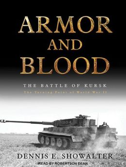 Armor and Blood: The Battle of Kursk: The Turning Point of World War II
