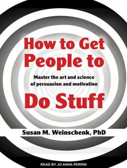 How to Get People to Do Stuff: Master the Art and Science of