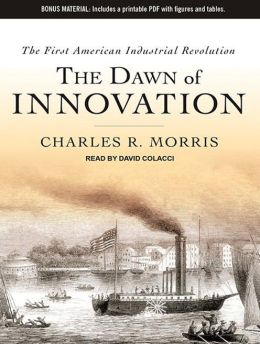 The Dawn of Innovation: The First American Industrial Revolution