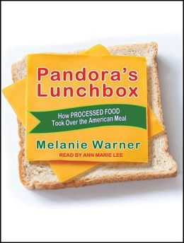 Pandora's Lunchbox: How Processed Food Took over the American Meal Melanie Warner and Ann Marie Lee