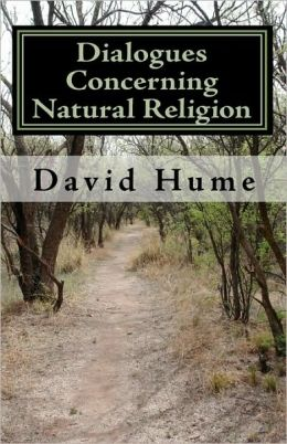 dialogues concerning natural religion the Hume studies volume 28, number 1, april 2002, pp 113-130 bayesianism, analogy, and hume's dialogues concerning natural religion sally ferguson introduction analyses of the argument from design in hume's dialogues concerning natu.