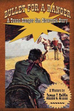 Bullet for a Ranger: A Texas Ranger Jim Blawcyzk Story