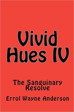 Vivid Hues IV: The Sanguinary Resolve