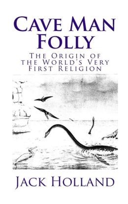 Cave Man Folly: The Origin of the World's Very First Religion