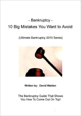 Bankruptcy - 10 Big Mistakes You Want To Avoid