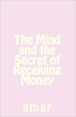 The Mind and the Secret of Receiving Money: Amar