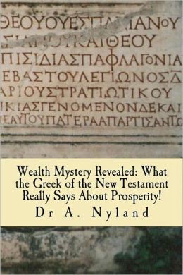 Wealth Mystery Revealed: What the Greek of the New Testament Really Says about Prosperity!