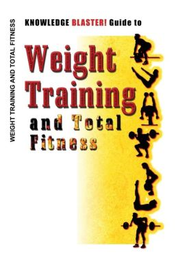 KNOWLEDGE BLASTER! Guide to Weight Training and Total Fitness
