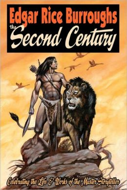 EDGAR RICE BURROUGHS the Second Century: Celebrating the Life and Works of the Master Storyteller