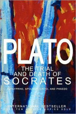 The Trial and Death of Socrates: Euthyphro, Apology, Crito, and Phaedo