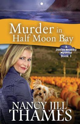 Murder In Half Moon Bay: A Jillian Bradley Mystery