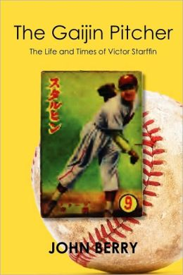 The Gaijin Pitcher: The Life and Times of Victor Starffin