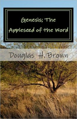 Genesis; the Appleseed of the Word: The whole story actually revealed in the Beginning!