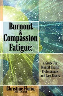 Burnout and Compassion Fatigue: A Guide for Mental Health Professionals and Care Givers