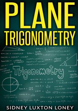 Plane Trigonometry: SL Loney's Original Classic
