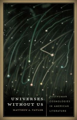 Universes without Us: Posthuman Cosmologies in American Literature
