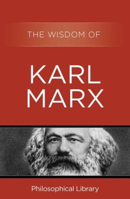 The Wisdom of Karl Marx