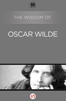 The Wisdom of Oscar Wilde