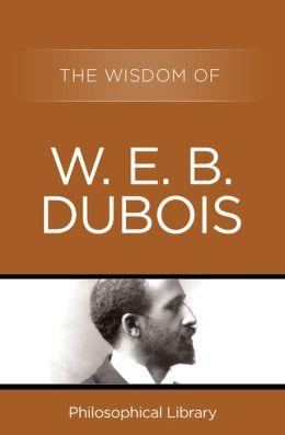 The Wisdom of W.E.B. DuBois