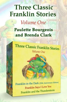 Franklin in the Dark (25th Anniversary Edition), Franklin Says I Love You, and Franklin and the Thunderstorm: Three Classic Franklin Stories