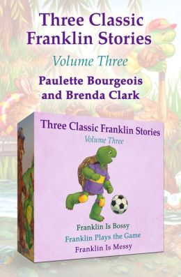 Franklin Is Bossy, Franklin Plays the Game, and Franklin Is Messy: Three Classic Franklin Stories