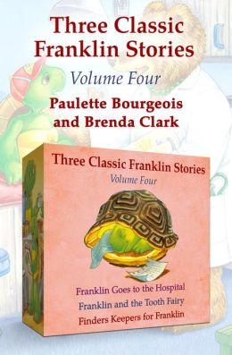 Franklin Goes to the Hospital, Franklin and the Tooth Fairy, and Finders Keepers for Franklin: Three Classic Franklin Stories