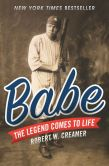 Book Cover Image. Title: Babe:  The Legend Comes to Life, Author: Robert W. Creamer