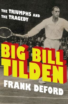 Big Bill Tilden: The Triumphs and the Tragedy