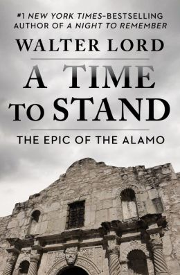 A Time to Stand: The Epic of the Alamo