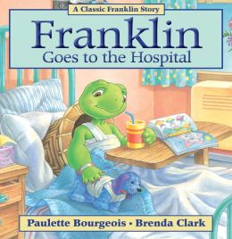 Franklin Goes to the Hospital: A Classic Franklin Story (Read-Aloud Edition)
