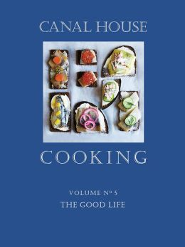 Canal House Cooking Volume No. 5: The Good Life (PagePerfect NOOK Book)