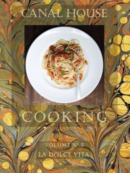 Canal House Cooking Volume No. 7: La Dolce Vita (PagePerfect NOOK Book)