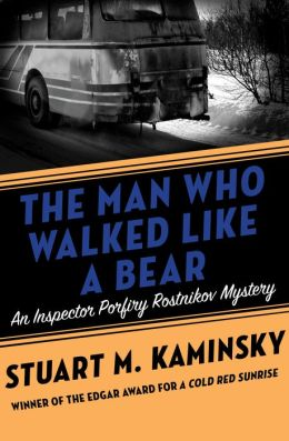 The Man Who Walked Like a Bear: An Inspector Porfiry Rostnikov Mystery