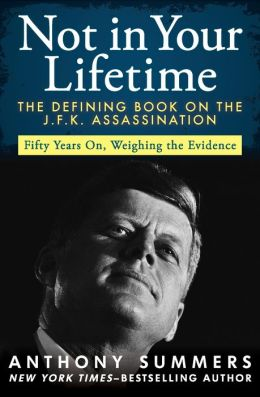 Not in Your Lifetime: The Defining Book on the J.F.K. Assassination