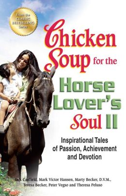 Chicken Soup for the Horse Lover's Soul II: Inspirational Tales of Passion, Achievement and Devotion