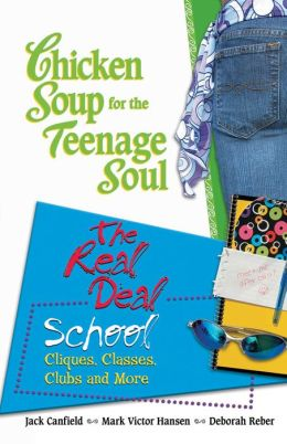 Chicken Soup for the Teenage Soul: The Real Deal School: Cliques, Classes, Clubs and More