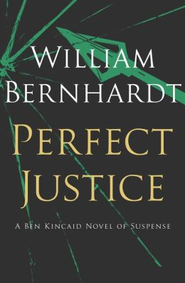 Perfect Justice: A Ben Kincaid Novel of Suspense (Book Four)