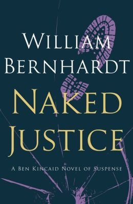 Naked Justice: A Ben Kincaid Novel of Suspense (Book Six)