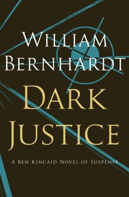 Dark Justice: A Ben Kincaid Novel of Suspense (Book Eight)