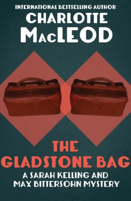 The Gladstone Bag (Sarah Kelling and Max Bittersohn Series)