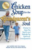 Jack Canfield - Chicken Soup for the Grandparent's Soul: Stories to Open the Hearts and Rekindle the Spirits of Grandparents