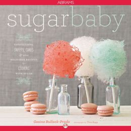 Sugar Baby: Confections, Candies, Cakes & Other Delicious Recipes for Cooking with Sugar (PagePerfect NOOK Book)