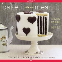 Bake It Like You Mean It: Gorgeous Cakes from Inside Out (PagePerfect NOOK Book)